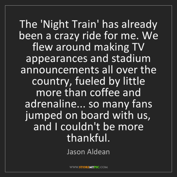 Jason Aldean: The 'Night Train' has already been a crazy ride for me....