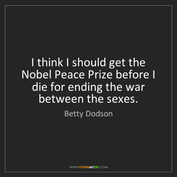 Betty Dodson: I think I should get the Nobel Peace Prize before I die...