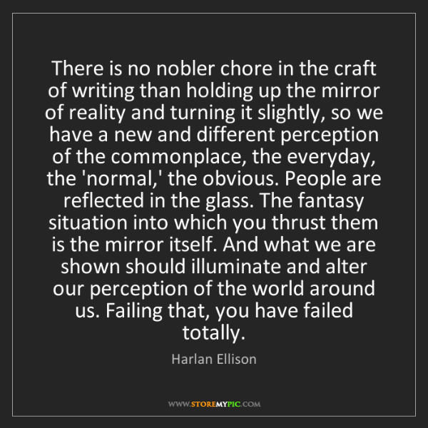 Harlan Ellison: There is no nobler chore in the craft of writing than...