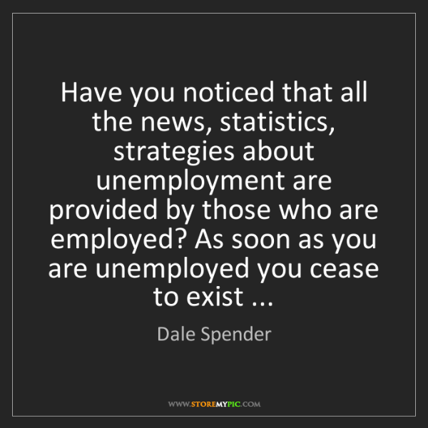 Dale Spender: Have you noticed that all the news, statistics, strategies...