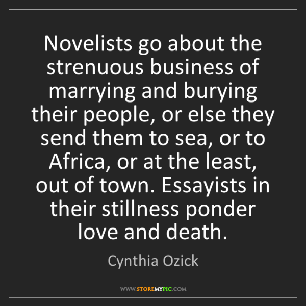 Cynthia Ozick: Novelists go about the strenuous business of marrying...