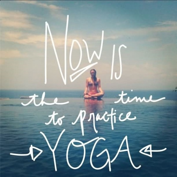 Now is the time to practice yoga