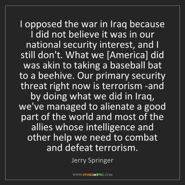Jerry Springer: I opposed the war in Iraq because I did not believe it...