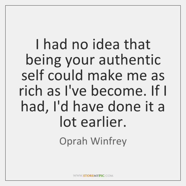 I had no idea that being your authentic self could make me ...