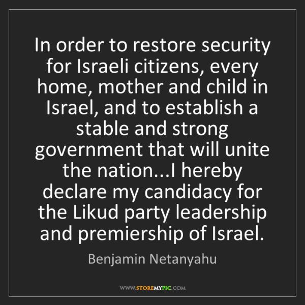 Benjamin Netanyahu: In order to restore security for Israeli citizens, every...