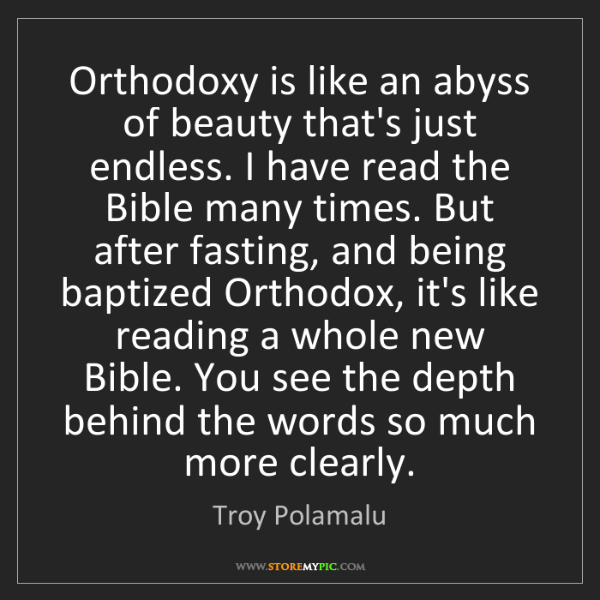 Troy Polamalu: Orthodoxy is like an abyss of beauty that's just endless....