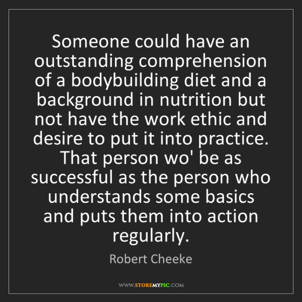 Robert Cheeke: Someone could have an outstanding comprehension of a...