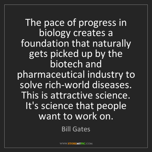 Bill Gates: The pace of progress in biology creates a foundation...