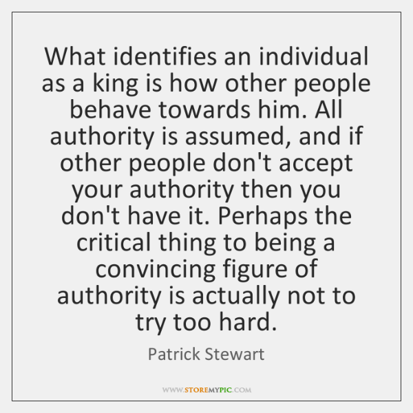 What identifies an individual as a king is how other people behave ...
