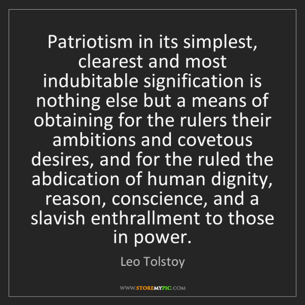Leo Tolstoy: Patriotism in its simplest, clearest and most indubitable...