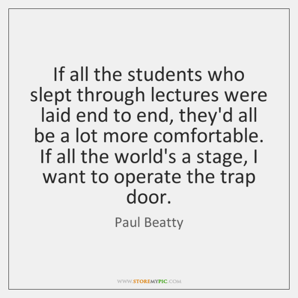 If all the students who slept through lectures were laid end to ...