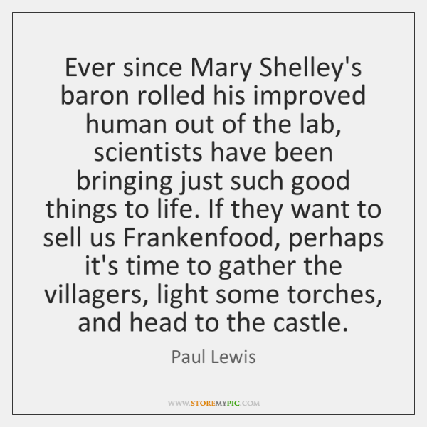 Ever since Mary Shelley's baron rolled his improved human out of the ...