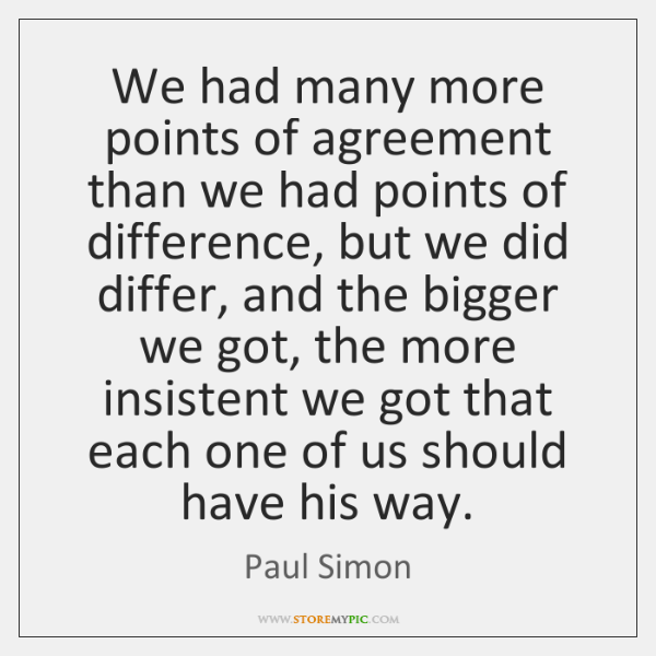 We had many more points of agreement than we had points of ...