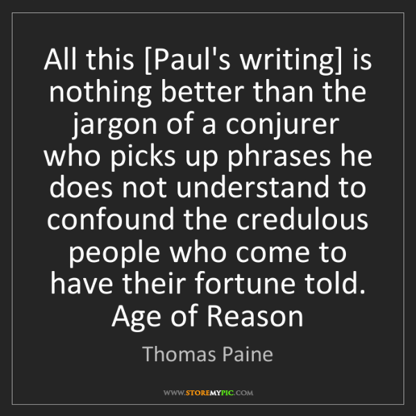 Thomas Paine: All this [Paul's writing] is nothing better than the...