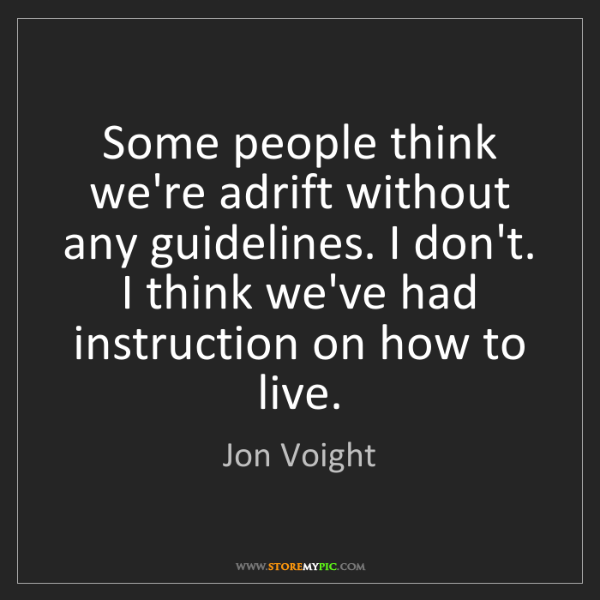 Jon Voight: Some people think we're adrift without any guidelines....