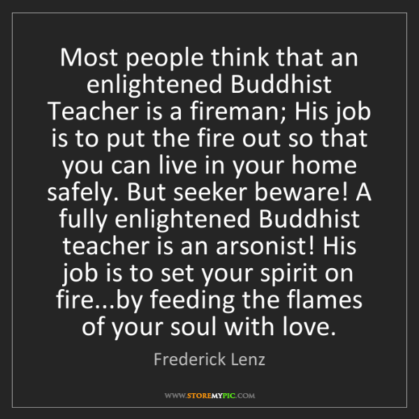Frederick Lenz: Most people think that an enlightened Buddhist Teacher...