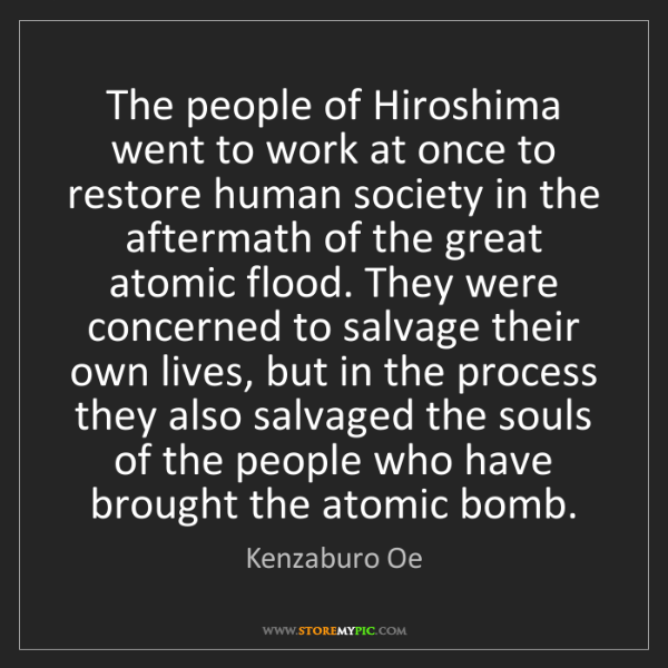 Kenzaburo Oe: The people of Hiroshima went to work at once to restore...