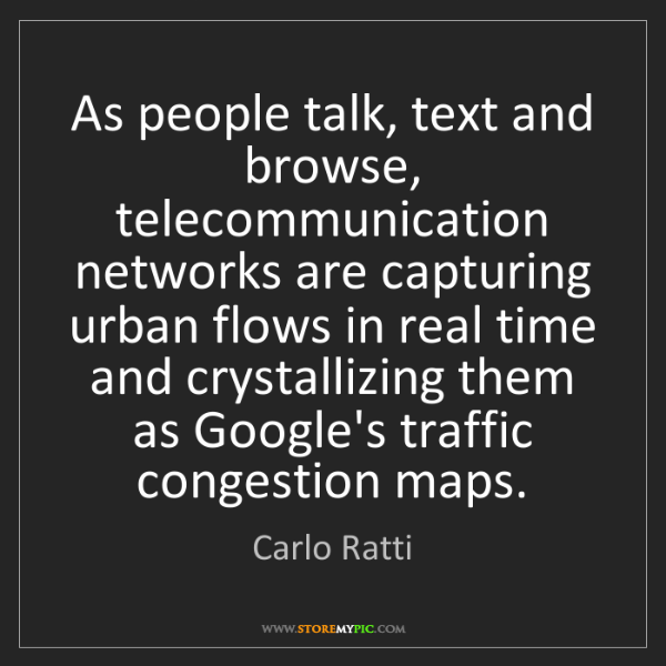 Carlo Ratti: As people talk, text and browse, telecommunication networks...
