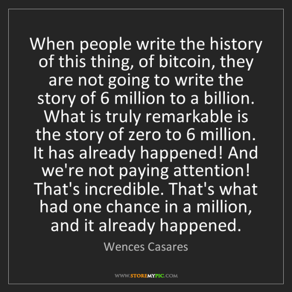 Wences Casares: When people write the history of this thing, of bitcoin,...