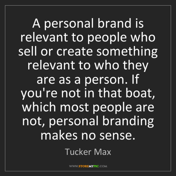 Tucker Max: A personal brand is relevant to people who sell or create...