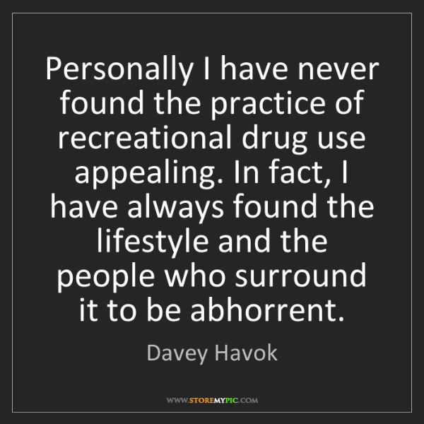 Davey Havok: Personally I have never found the practice of recreational...