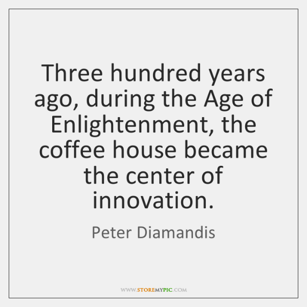 Three hundred years ago, during the Age of Enlightenment, the coffee house ...