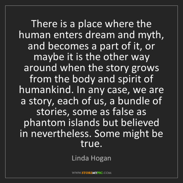 Linda Hogan: There is a place where the human enters dream and myth,...