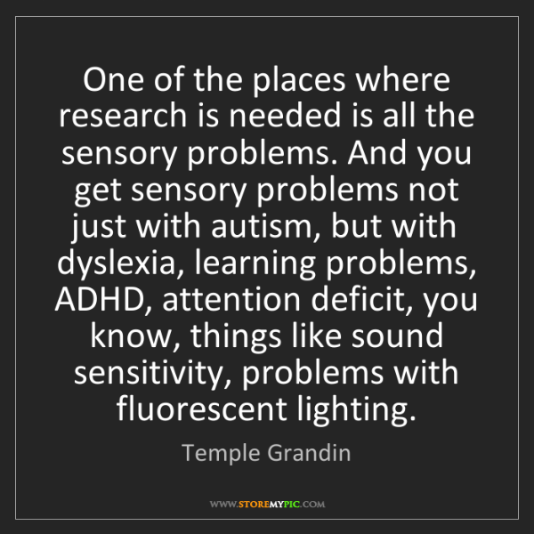 Temple Grandin: One of the places where research is needed is all the...