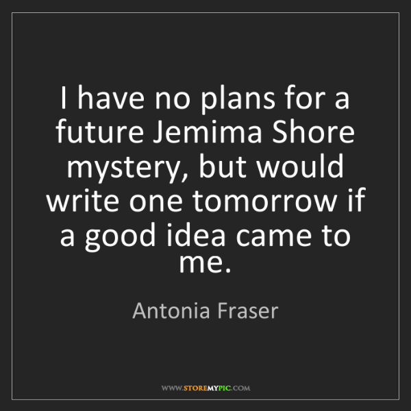 Antonia Fraser: I have no plans for a future Jemima Shore mystery, but...
