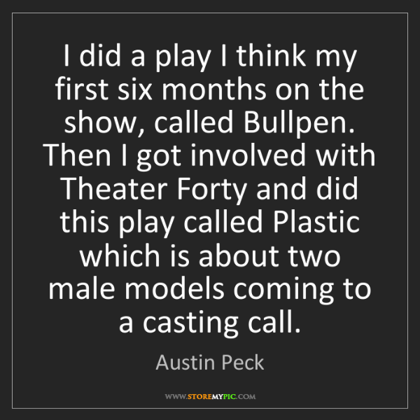 Austin Peck: I did a play I think my first six months on the show,...