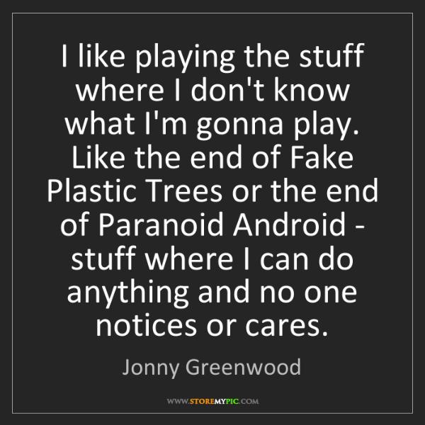 Jonny Greenwood: I like playing the stuff where I don't know what I'm...