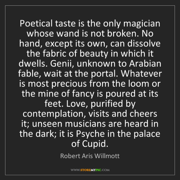 Robert Aris Willmott: Poetical taste is the only magician whose wand is not...