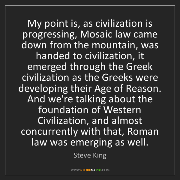 Steve King: My point is, as civilization is progressing, Mosaic law...