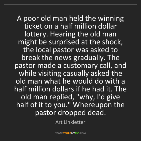 Art Linkletter: A poor old man held the winning ticket on a half million...