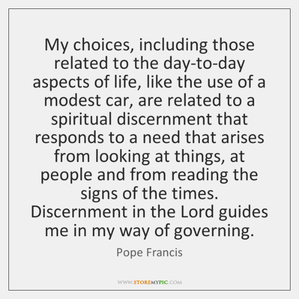 My choices, including those related to the day-to-day aspects of life, like ...