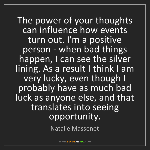 Natalie Massenet: The power of your thoughts can influence how events turn...