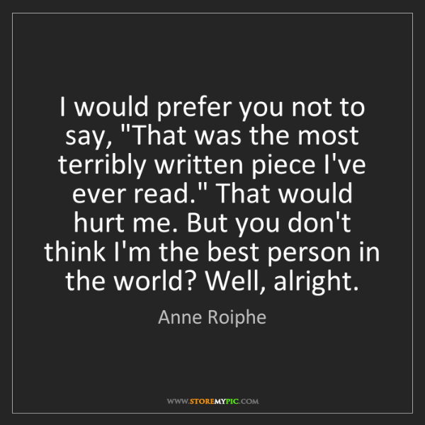 "Anne Roiphe: I would prefer you not to say, ""That was the most terribly..."