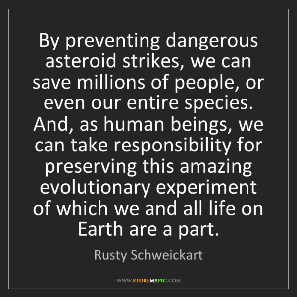 Rusty Schweickart: By preventing dangerous asteroid strikes, we can save...