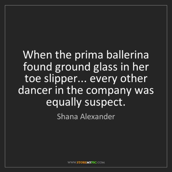 Shana Alexander: When the prima ballerina found ground glass in her toe...