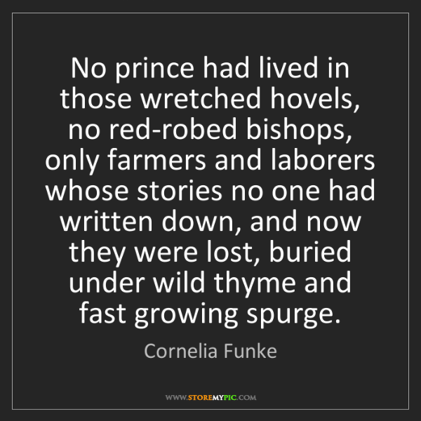 Cornelia Funke: No prince had lived in those wretched hovels, no red-robed...