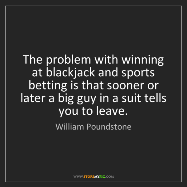 William Poundstone: The problem with winning at blackjack and sports betting...