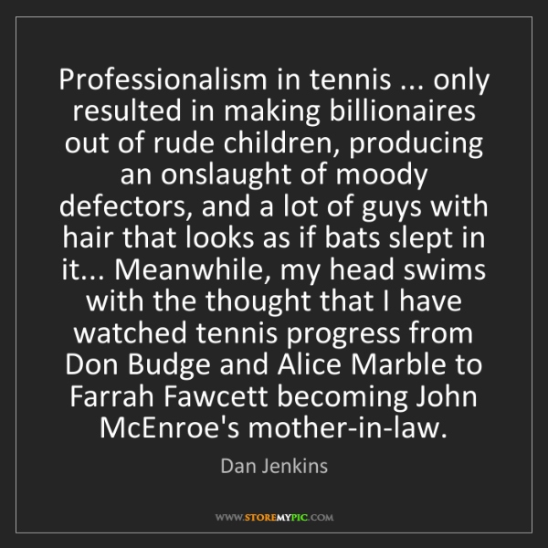 Dan Jenkins: Professionalism in tennis ... only resulted in making...