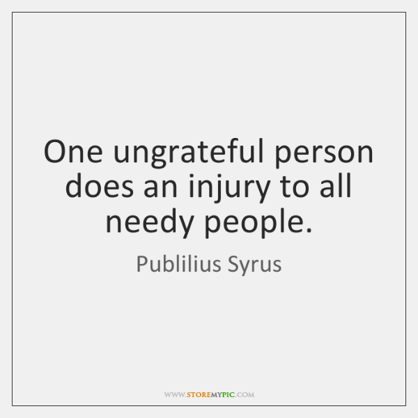 Top 13 Ungrateful People Quotes A Z Quotes