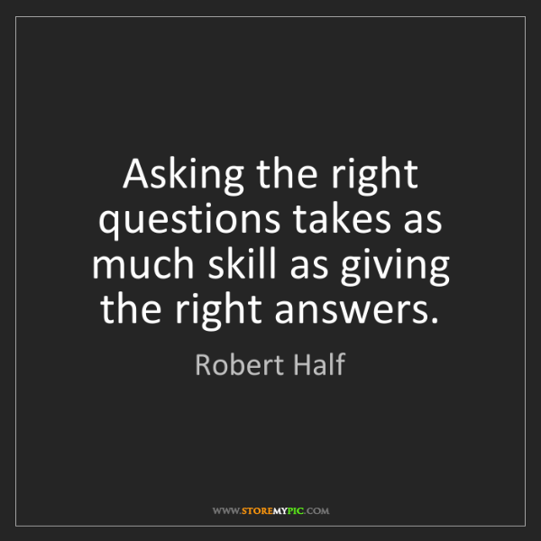 Robert Half: Asking the right questions takes as much skill as giving...