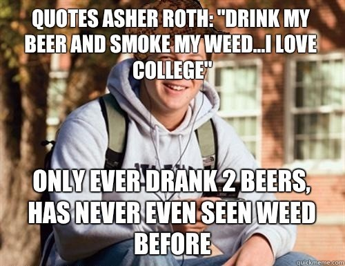 Quotes asher roth drink my beer and smoke my weed i love college