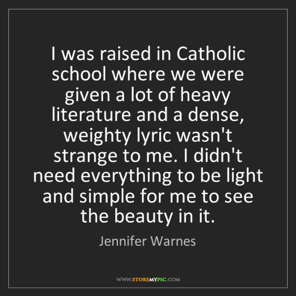 Jennifer Warnes: I was raised in Catholic school where we were given a...