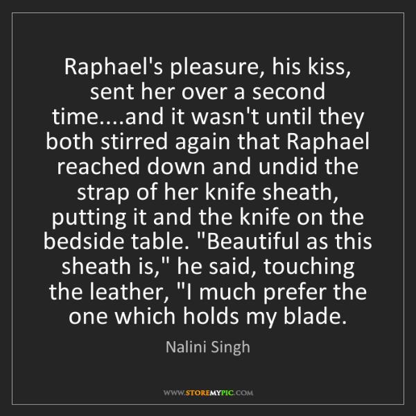 Nalini Singh: Raphael's pleasure, his kiss, sent her over a second...