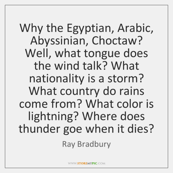 Why the Egyptian, Arabic, Abyssinian, Choctaw? Well, what tongue does the wind ...