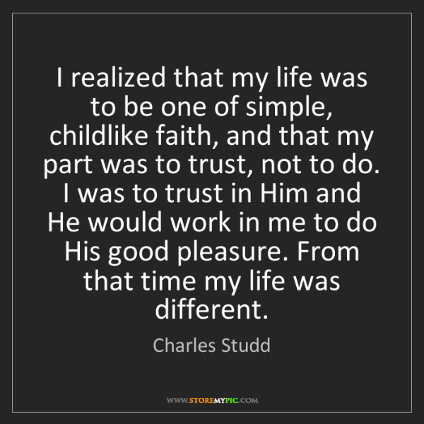 Charles Studd: I realized that my life was to be one of simple, childlike...