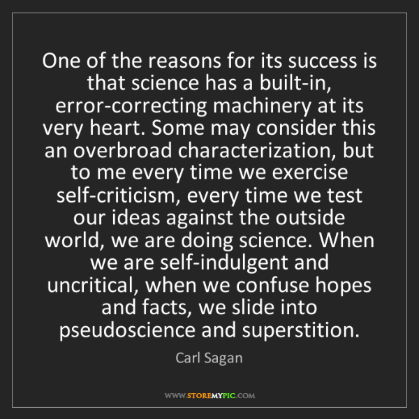 Carl Sagan: One of the reasons for its success is that science has...